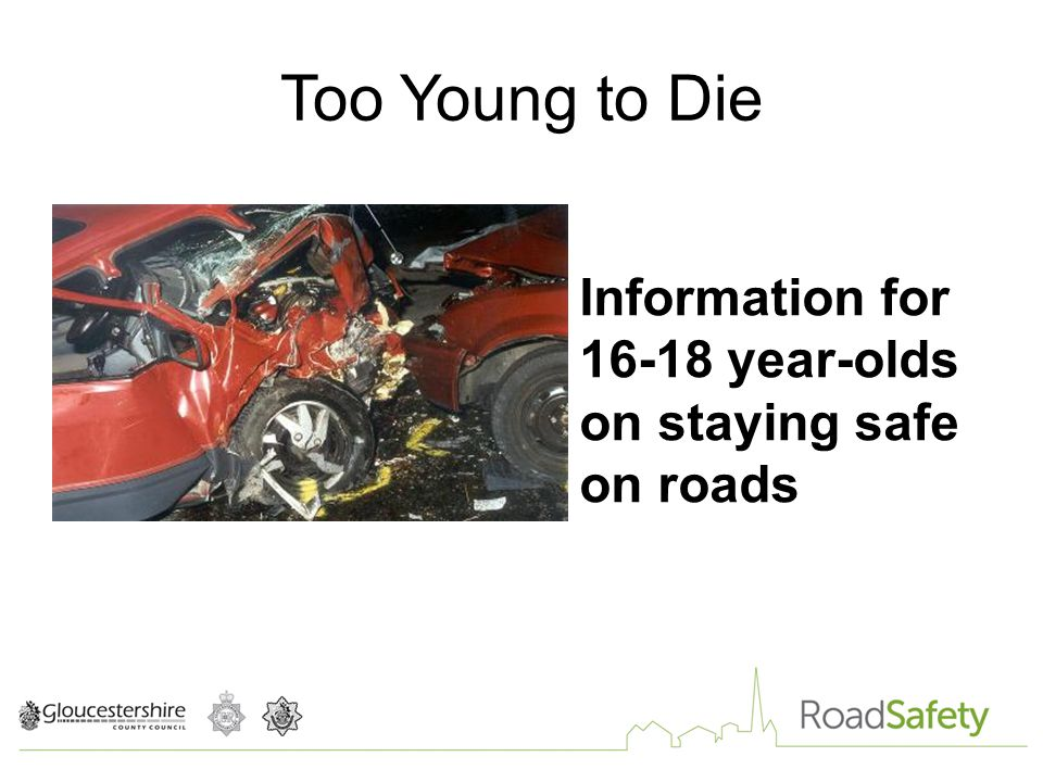 Too Young to Die Information for year-olds on staying safe on roads