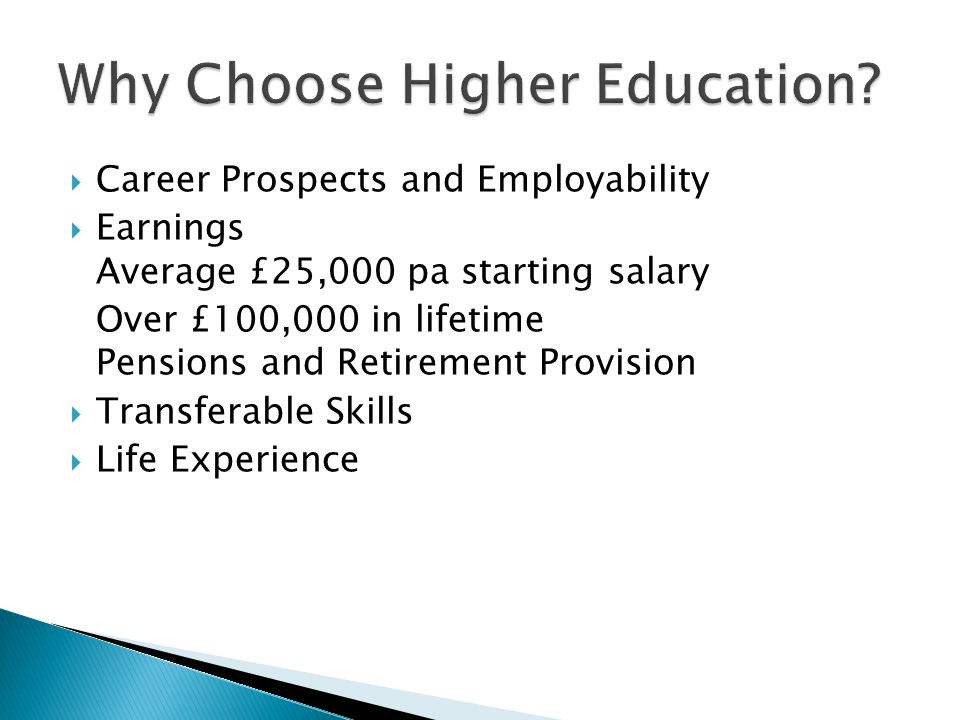  Career Prospects and Employability  Earnings Average £25,000 pa starting salary Over £100,000 in lifetime Pensions and Retirement Provision  Transferable Skills  Life Experience