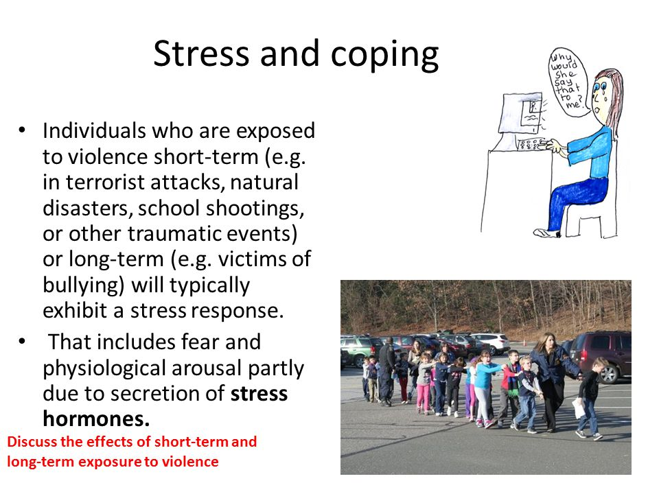 Stress and coping Individuals who are exposed to violence short-term (e.g.