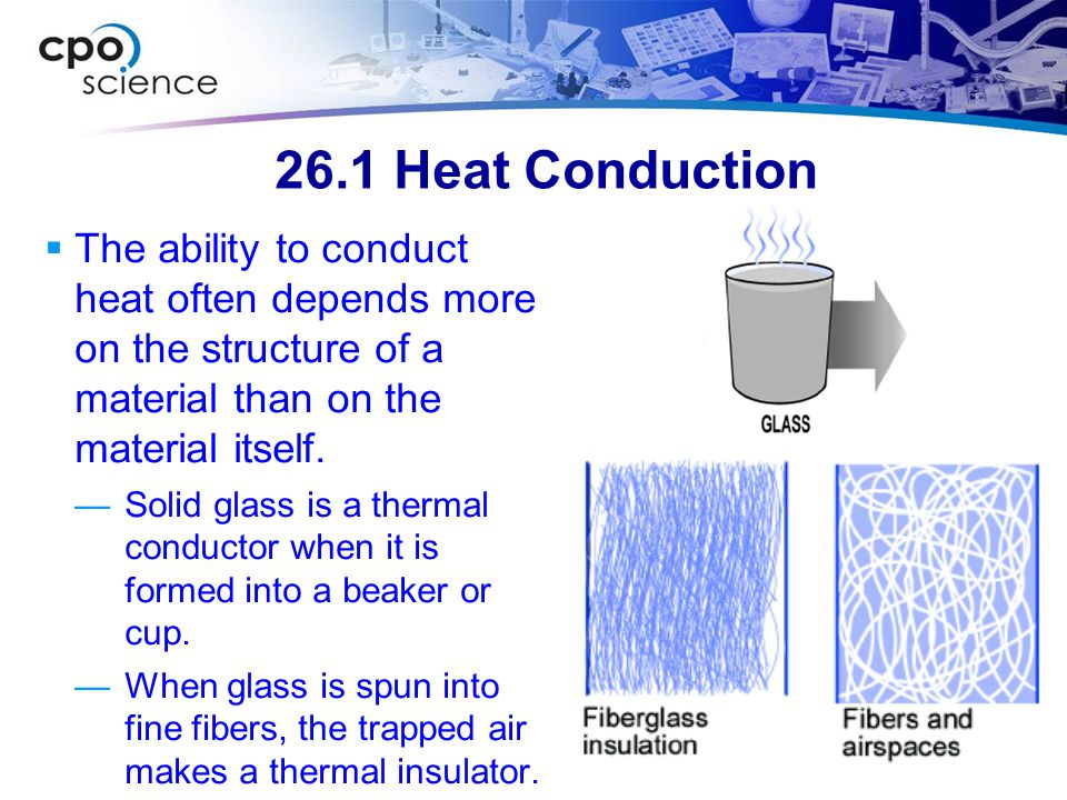 26.1 Heat Conduction  The ability to conduct heat often depends more on the structure of a material than on the material itself.