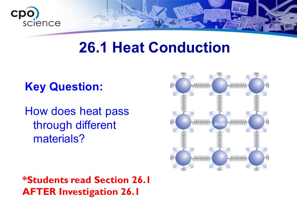 26.1 Heat Conduction Key Question: How does heat pass through different materials.
