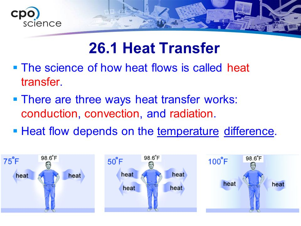 26.1 Heat Transfer  The science of how heat flows is called heat transfer.