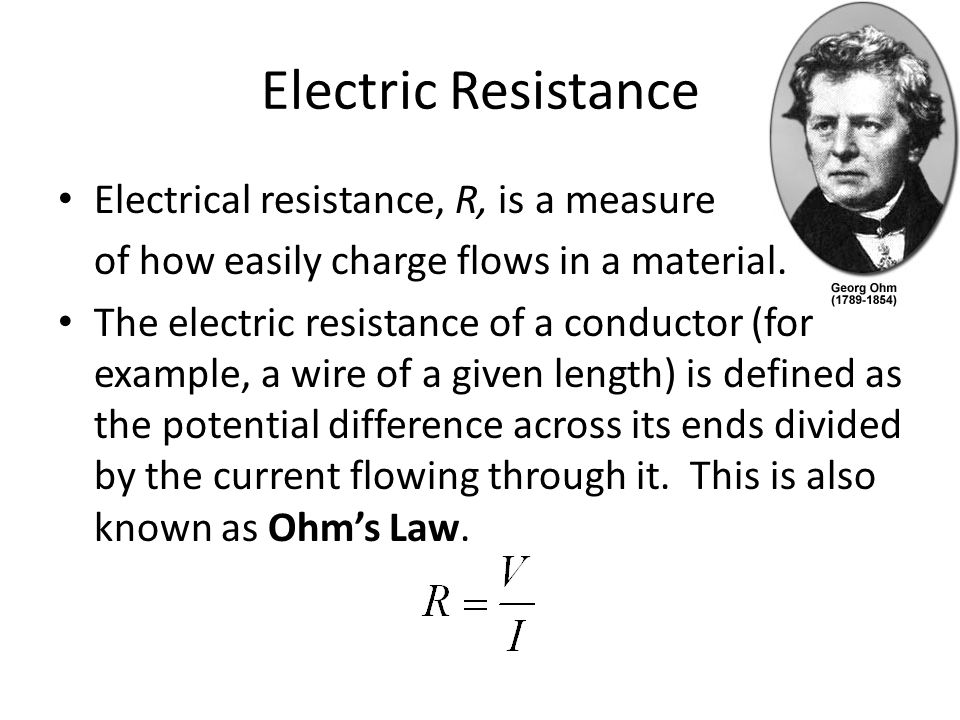 Electric Resistance Electrical resistance, R, is a measure of how easily charge flows in a material.