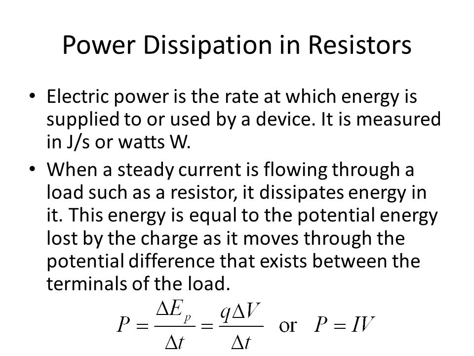 Power Dissipation in Resistors Electric power is the rate at which energy is supplied to or used by a device.