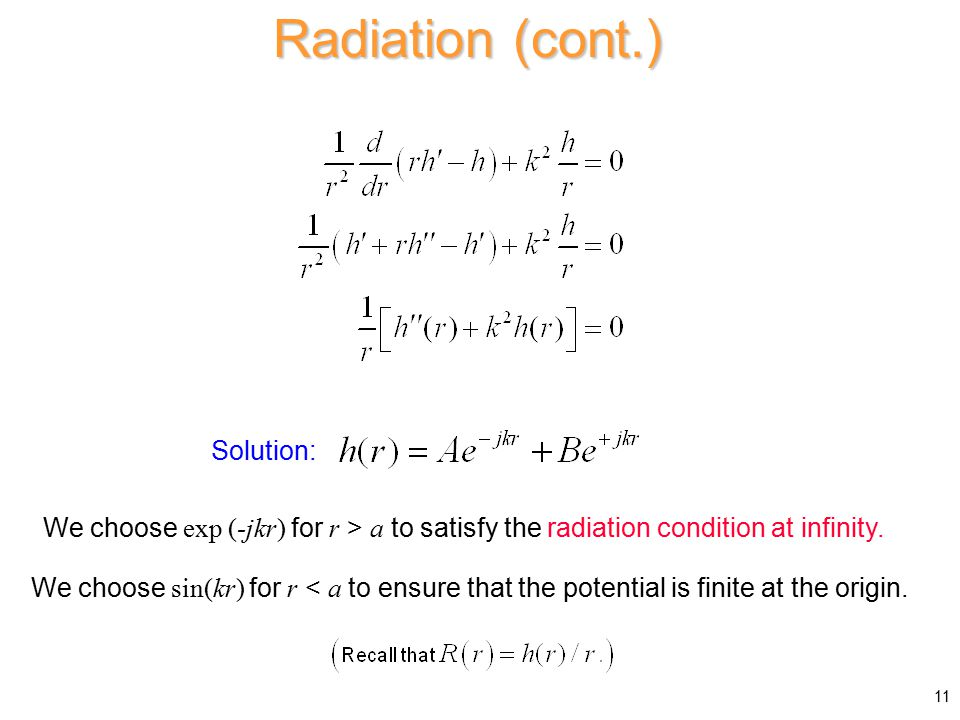 We choose exp (-jkr) for r > a to satisfy the radiation condition at infinity.