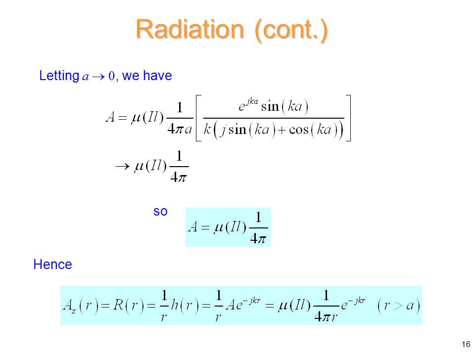 Letting a  0, we have Radiation (cont.) Hence 16 so