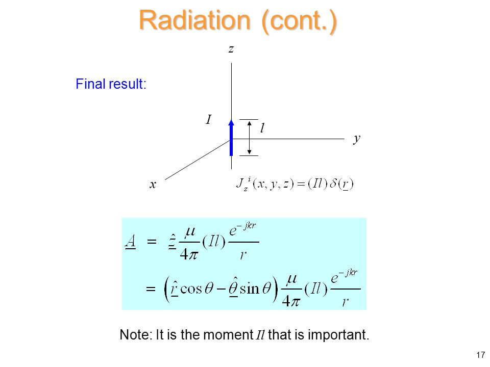 Final result: Radiation (cont.) y l z I x Note: It is the moment Il that is important. 17