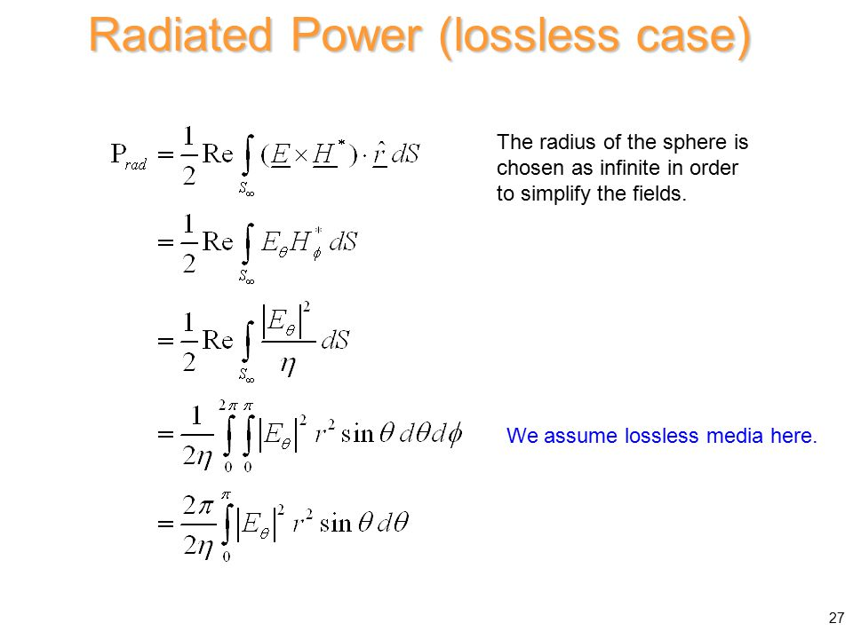 Radiated Power (lossless case) The radius of the sphere is chosen as infinite in order to simplify the fields.