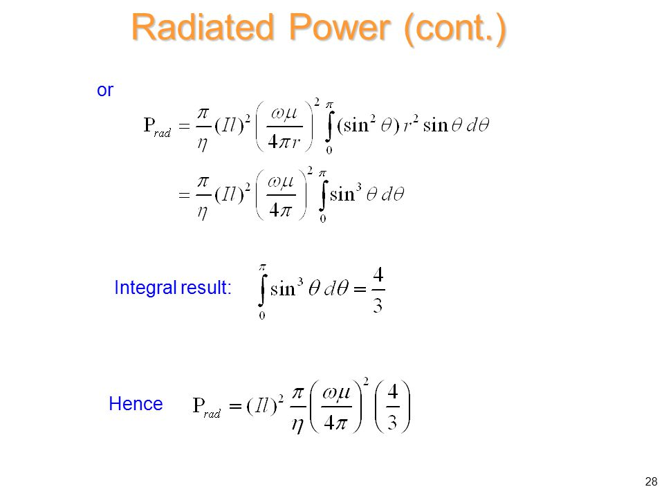 Radiated Power (cont.) or Hence Integral result: 28