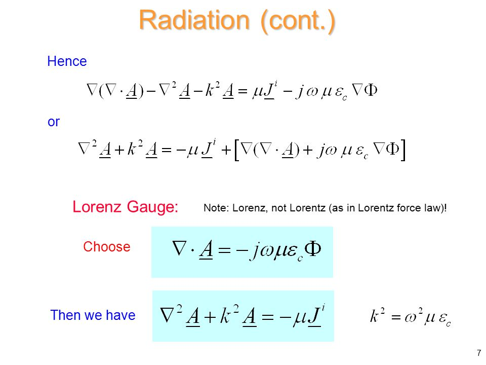 Hence or Then we have Lorenz Gauge: Choose Radiation (cont.) Note: Lorenz, not Lorentz (as in Lorentz force law).
