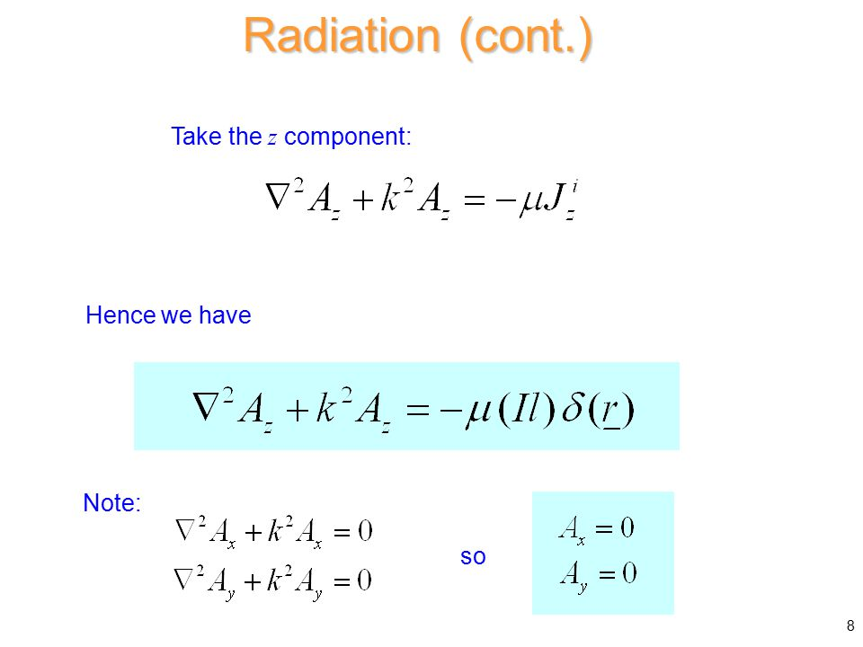 Take the z component: Hence we have Note: so Radiation (cont.) 8