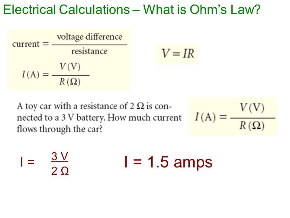 Electrical Calculations – What is Ohm's Law I = 3 V 2 Ω I = 1.5 amps