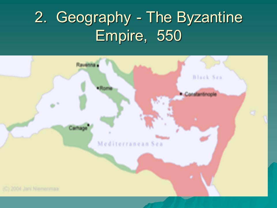 2. Geography - The Byzantine Empire, 550