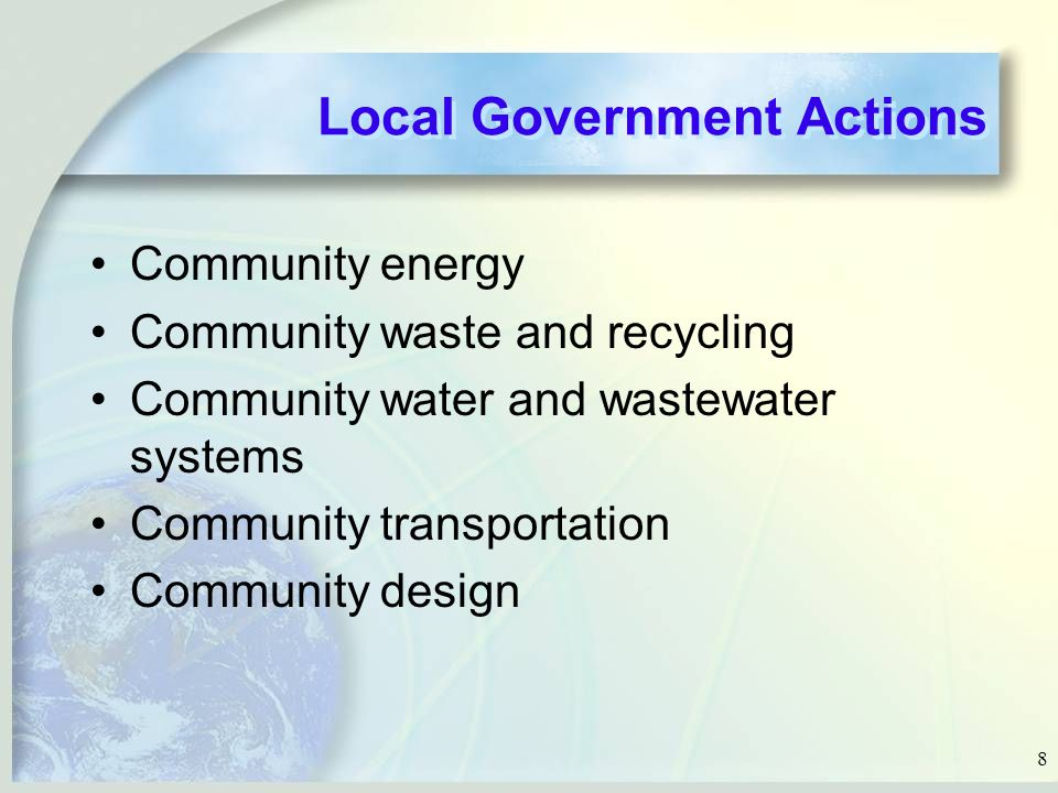 8 Local Government Actions Community energy Community waste and recycling Community water and wastewater systems Community transportation Community design