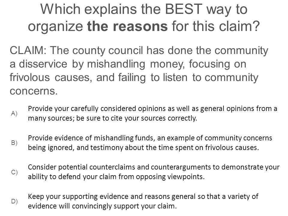 Which explains the BEST way to organize the reasons for this claim? CLAIM: The county council has done the community a disservice by mishandling money
