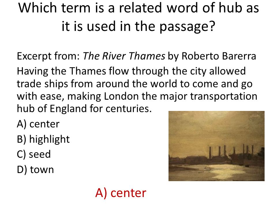 Which term is a related word of hub as it is used in the passage? Excerpt from: The River Thames by Roberto Barerra Having the Thames flow through the