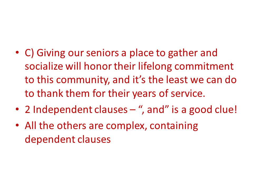 C) Giving our seniors a place to gather and socialize will honor their lifelong commitment to this community, and it's the least we can do to thank th