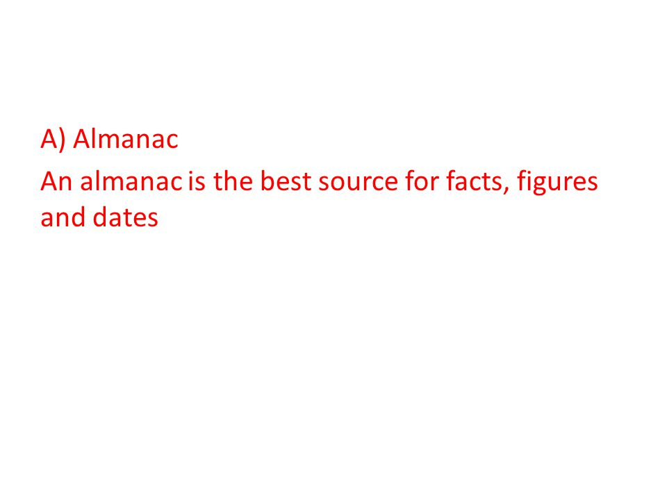 A) Almanac An almanac is the best source for facts, figures and dates