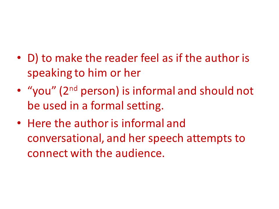 """you"" (2 nd person) is informal and should not be used in a formal setting. Here the author is informal and conversational, and her speech attempts to"