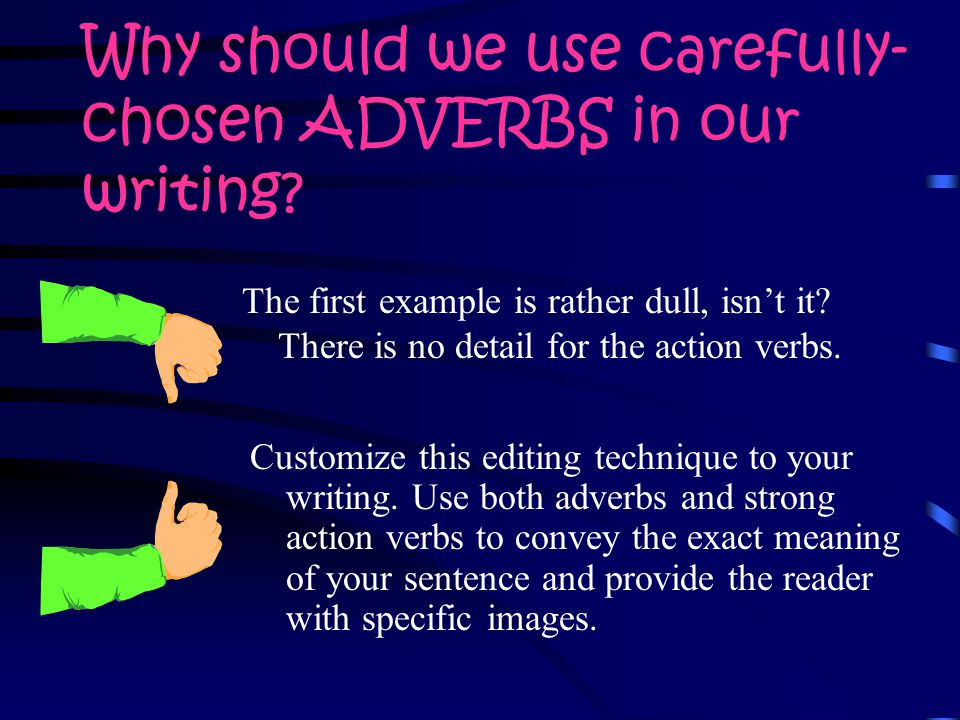 Why should we use carefully- chosen ADVERBS in our writing.