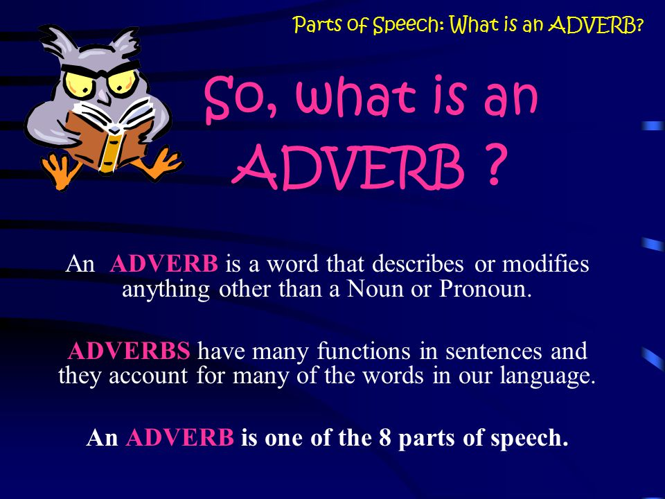 Parts of Speech: What is an ADVERB English 7 Mr. Holes
