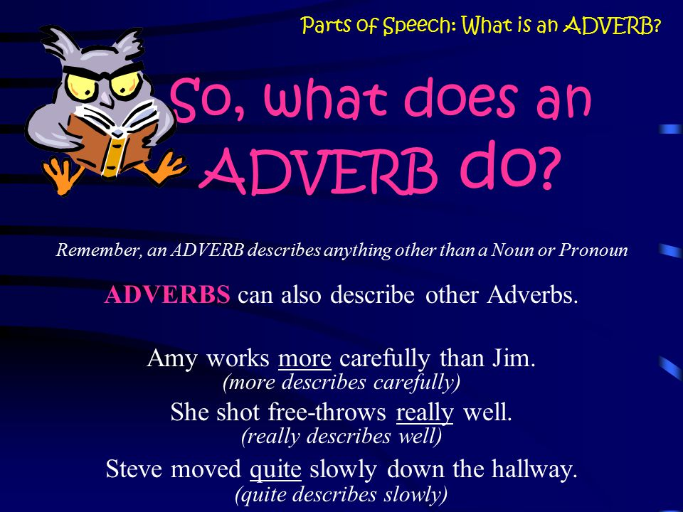 So, what does an ADVERB do.