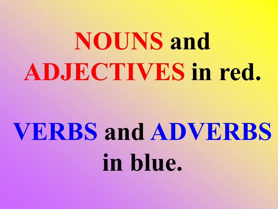 NOUNS and ADJECTIVES in red. VERBS and ADVERBS in blue.