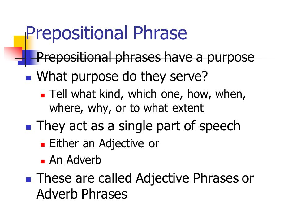 Prepositional Phrase Prepositional phrases have a purpose What purpose do they serve.