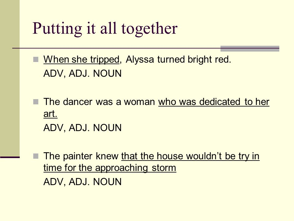 Putting it all together When she tripped, Alyssa turned bright red.