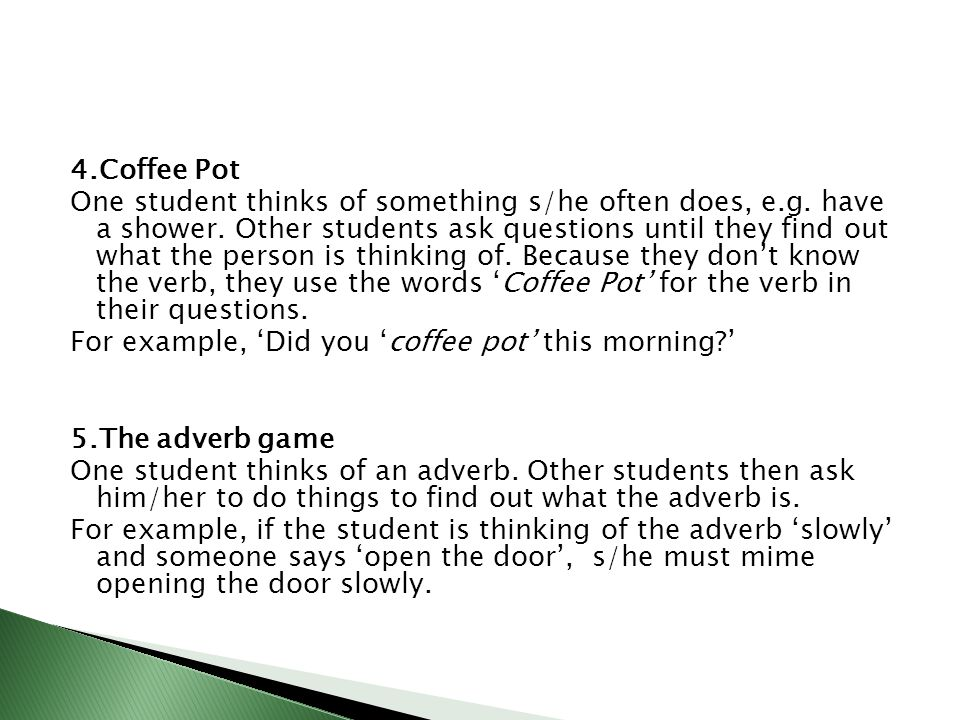 4.Coffee Pot One student thinks of something s/he often does, e.g.