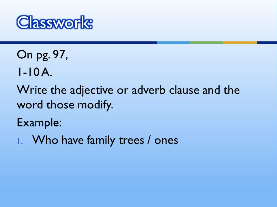 On pg. 97, 1-10 A. Write the adjective or adverb clause and the word those modify.