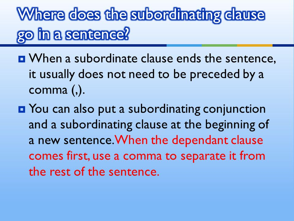  When a subordinate clause ends the sentence, it usually does not need to be preceded by a comma (,).