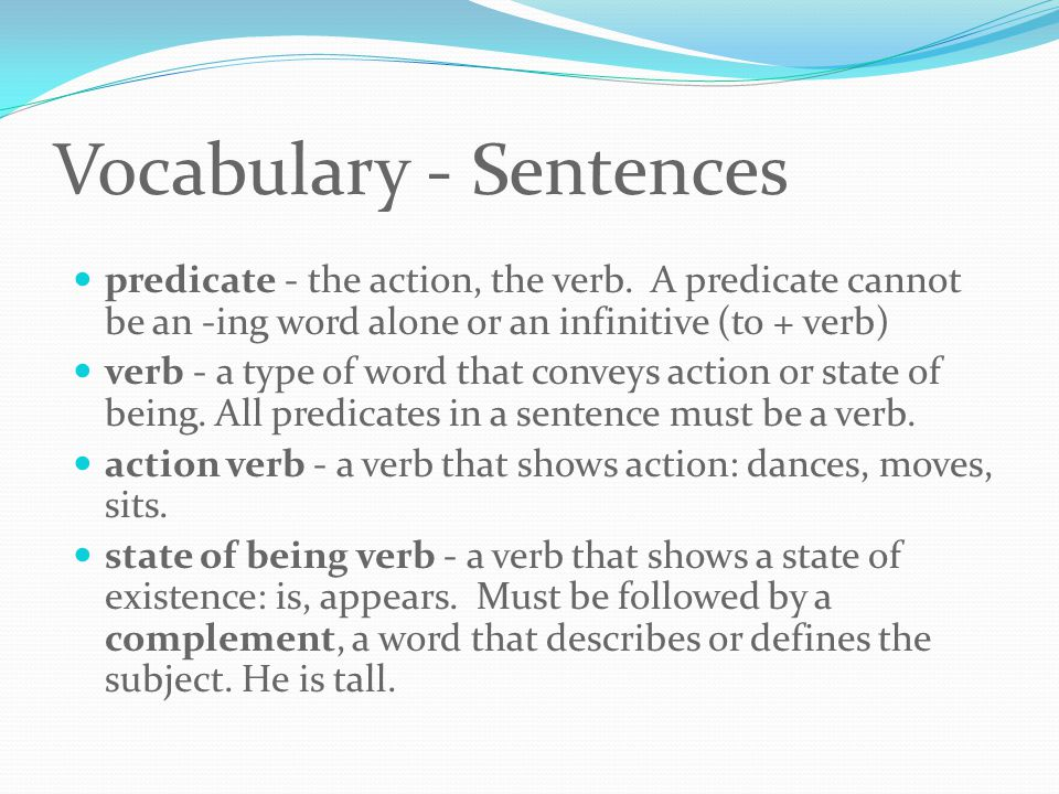 Vocabulary - Sentences predicate - the action, the verb.