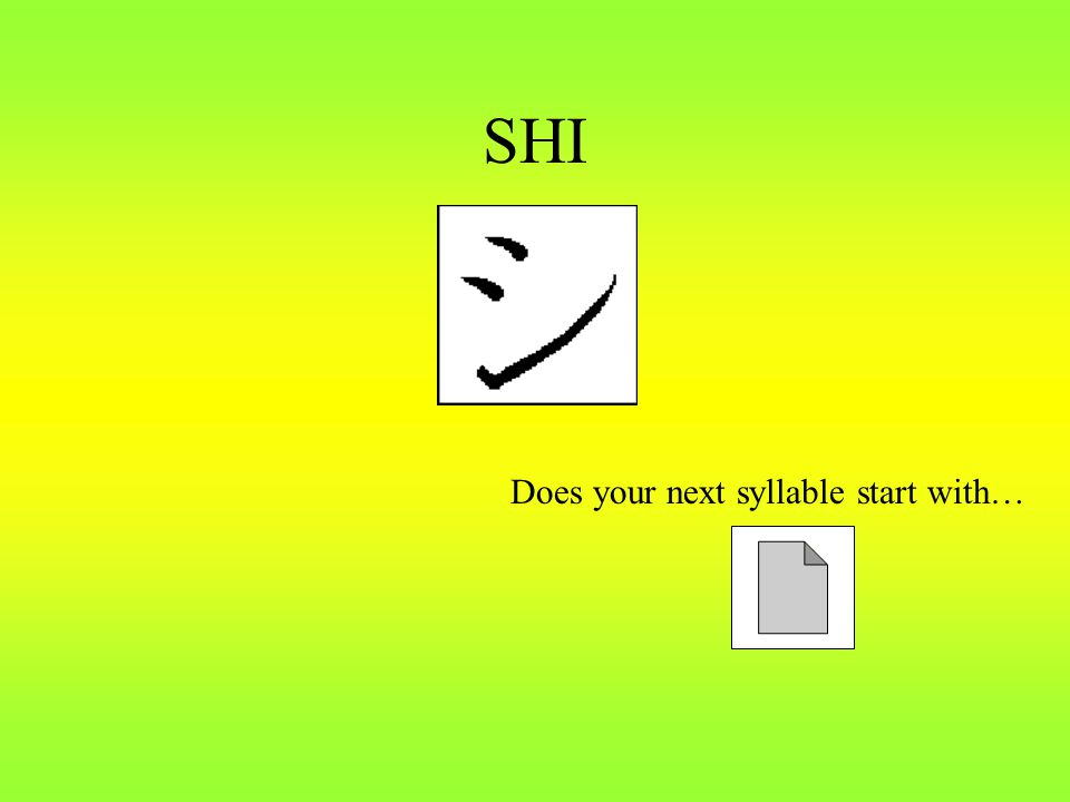 SHI Does your next syllable start with…