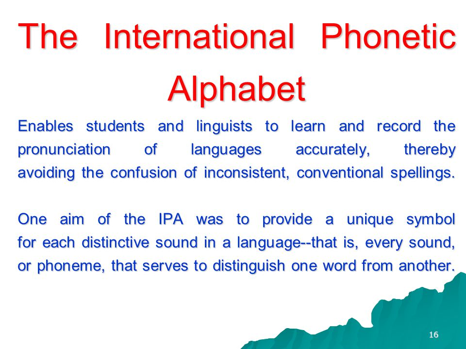 15 The sounds of English THE PHONETIC ALPHABET DISTINGUISHES ALL PHONEMES IN WRITING.