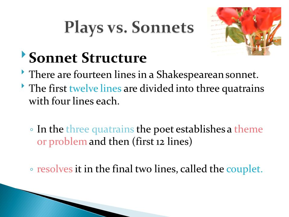  Sonnet Structure  There are fourteen lines in a Shakespearean sonnet.