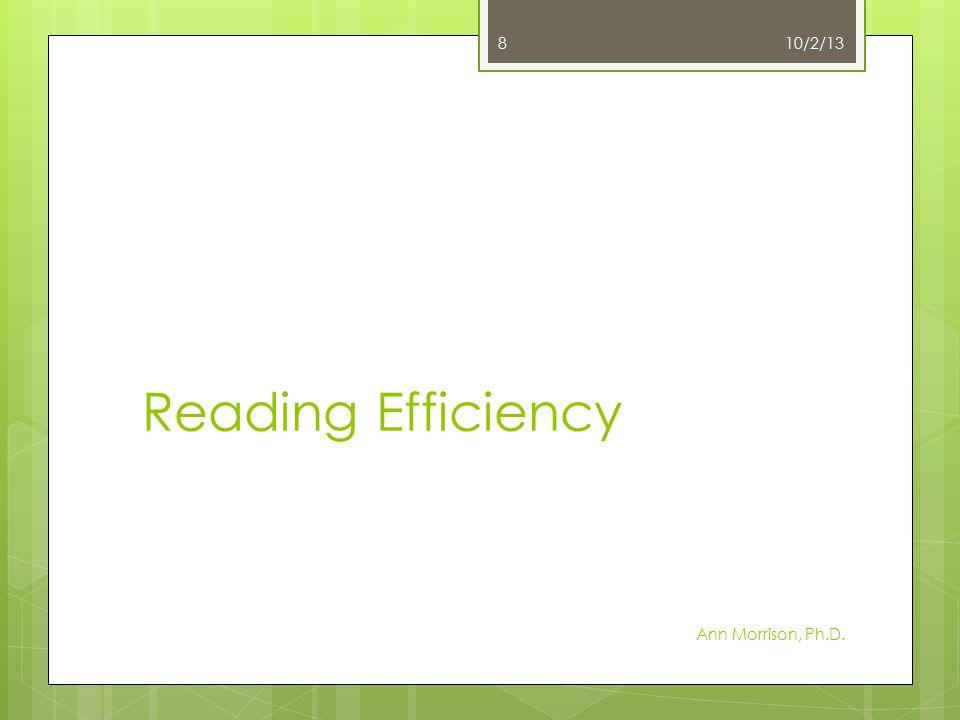 Reading Efficiency Ann Morrison, Ph.D. 10/2/13 8