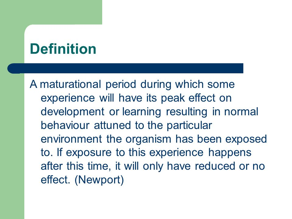 The critical period hypothesis definition a maturational period 2 definition a maturational period during which some experience will have its peak effect on development or learning resulting in normal behaviour attuned malvernweather
