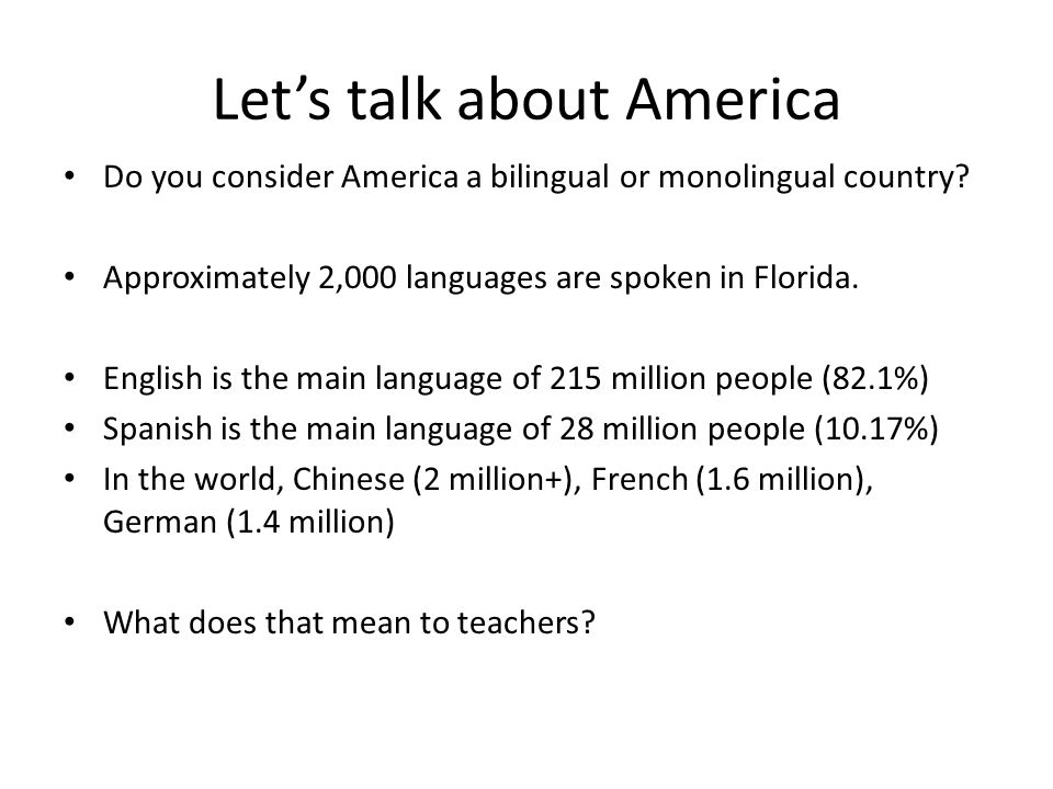 Let's talk about America Do you consider America a bilingual or monolingual country.