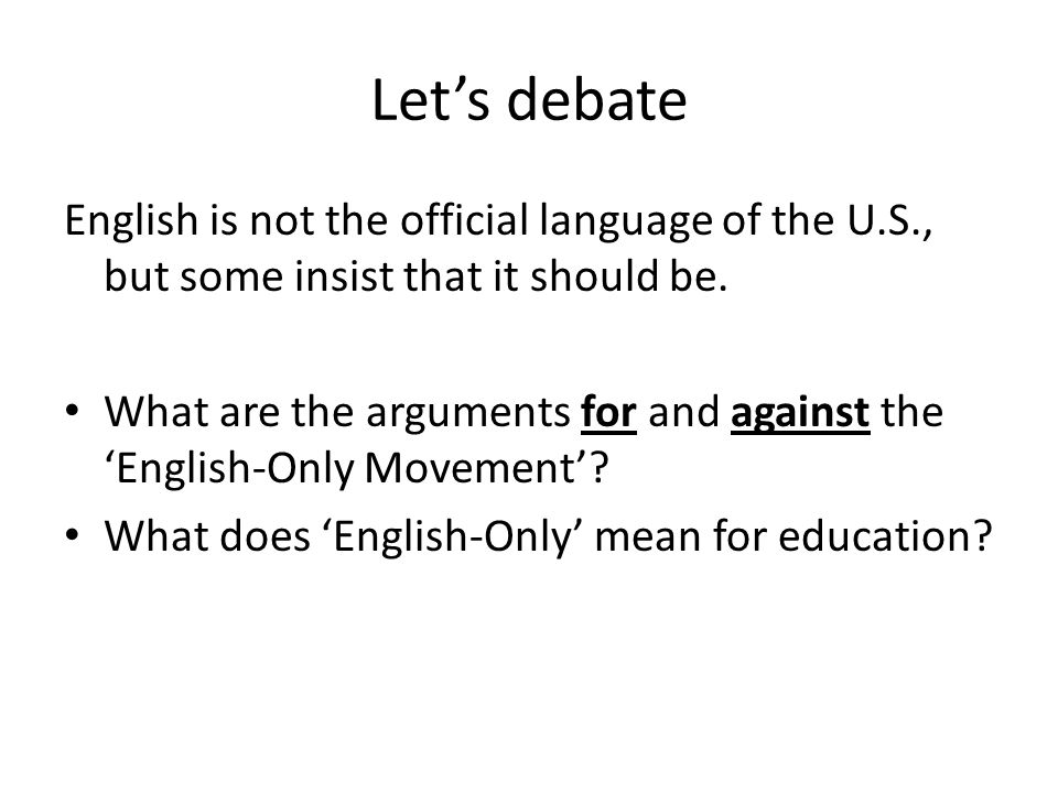 Let's debate English is not the official language of the U.S., but some insist that it should be.