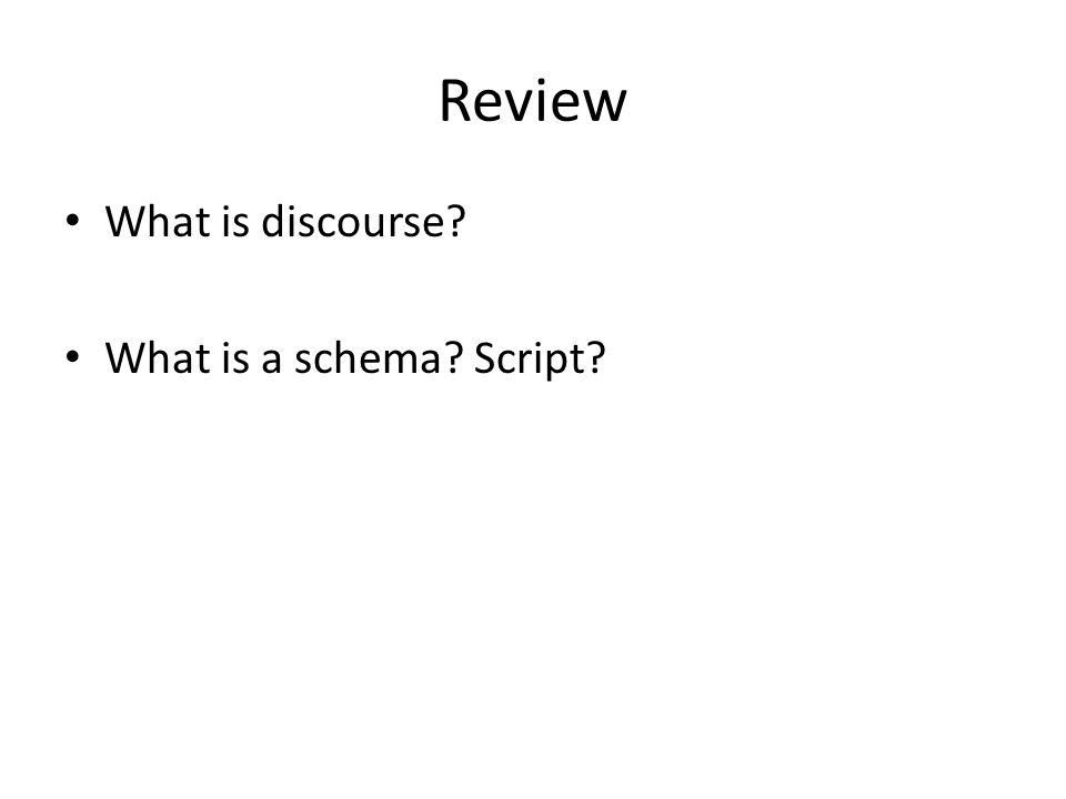 Review What is discourse What is a schema Script