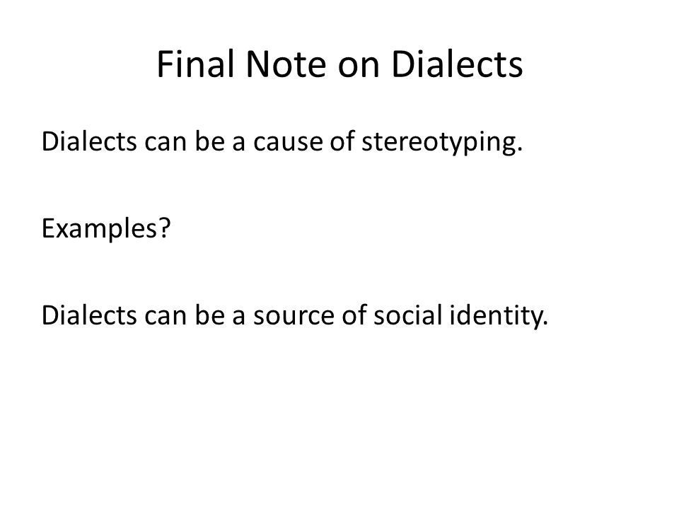 Final Note on Dialects Dialects can be a cause of stereotyping.