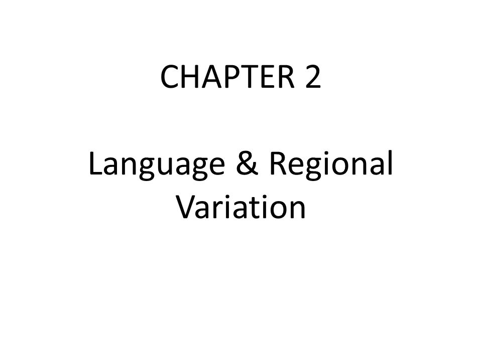 CHAPTER 2 Language & Regional Variation