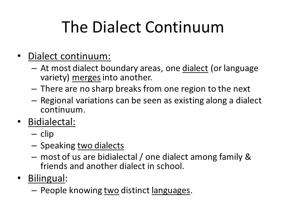 The Dialect Continuum Dialect continuum: – At most dialect boundary areas, one dialect (or language variety) merges into another.