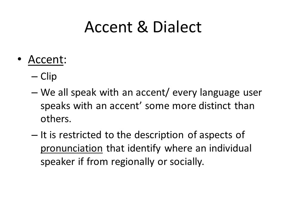 Accent & Dialect Accent: – Clip – We all speak with an accent/ every language user speaks with an accent' some more distinct than others.