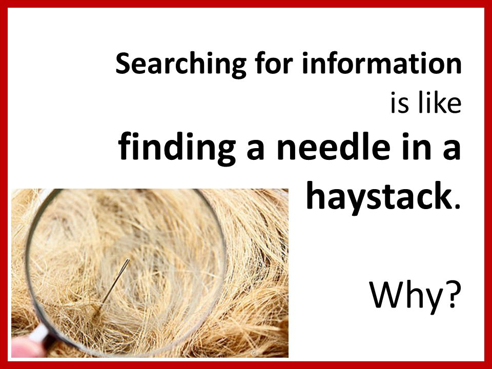 Searching for information is like finding a needle in a haystack. Why