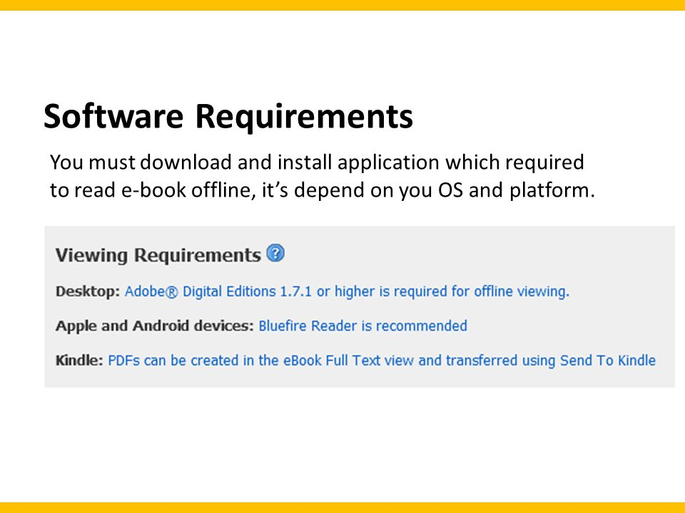 Software Requirements You must download and install application which required to read e-book offline, it's depend on you OS and platform.