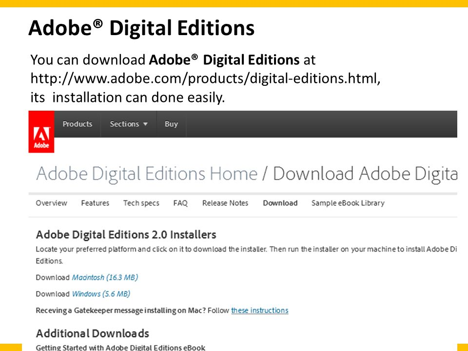 Adobe® Digital Editions You can download Adobe® Digital Editions at   its installation can done easily.