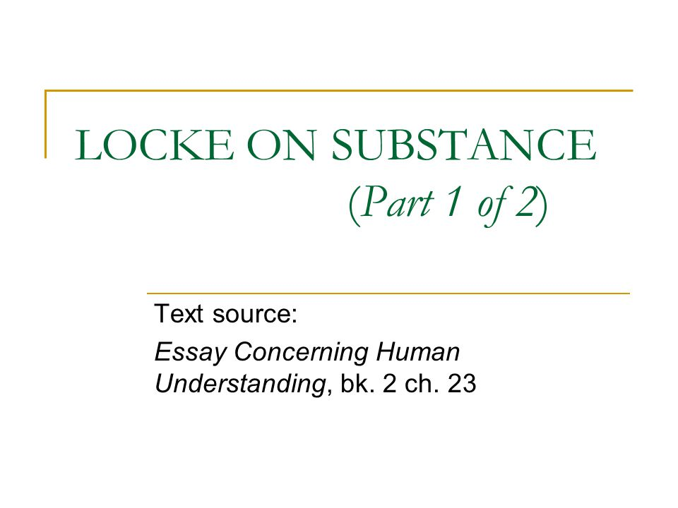 locke on substance part of text source essay concerning  1 locke on substance part 1 of 2 text source essay concerning human understanding bk 2 ch 23