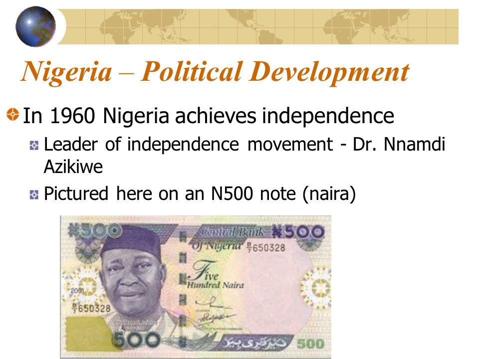 Nigeria – Political Development Annexed by Britain in the late 1800's Resisted by many groups within Nigeria
